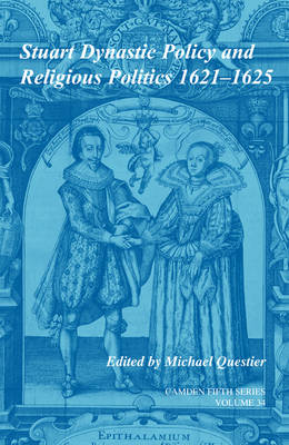 Camden Fifth Series Stuart Dynastic Policy and Religious Politics, 1621-1625: Series Number 34: Volume 34 (Hardback)