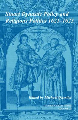 Stuart Dynastic Policy and Religious Politics, 1621-1625: Volume 34 - Camden Fifth Series 34 (Hardback)