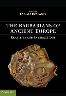 The Barbarians of Ancient Europe: Realities and Interactions (Hardback)