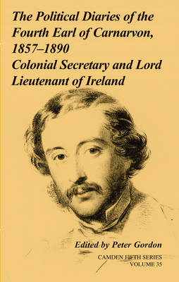 The Political Diaries of the Fourth Earl of Carnarvon, 1857-1890: Volume 35: Colonial Secretary and Lord-Lieutenant of Ireland - Camden Fifth Series 35 (Hardback)