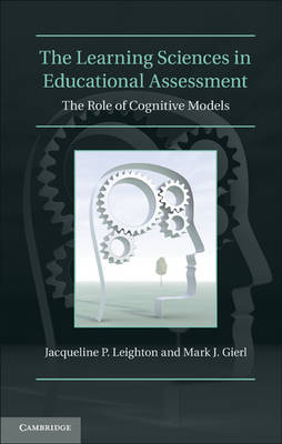 The Learning Sciences in Educational Assessment: The Role of Cognitive Models (Hardback)
