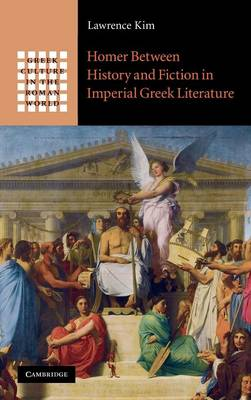 Homer between History and Fiction in Imperial Greek Literature - Greek Culture in the Roman World (Hardback)