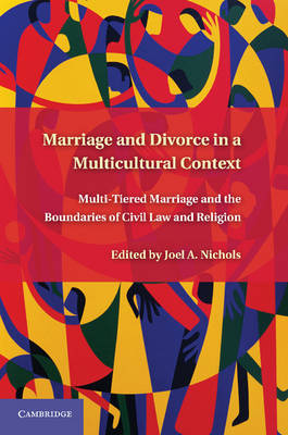 Marriage and Divorce in a Multi-Cultural Context: Multi-Tiered Marriage and the Boundaries of Civil Law and Religion (Hardback)