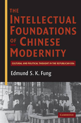 The Intellectual Foundations of Chinese Modernity: Cultural and Political Thought in the Republican Era (Hardback)