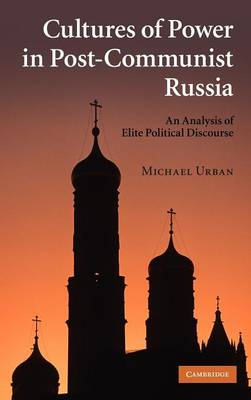 Cultures of Power in Post-Communist Russia: An Analysis of Elite Political Discourse (Hardback)