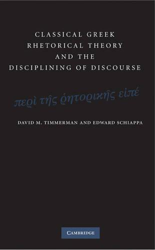 Classical Greek Rhetorical Theory and the Disciplining of Discourse (Hardback)