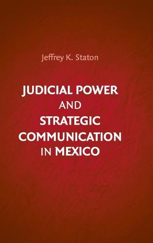 Judicial Power and Strategic Communication in Mexico (Hardback)