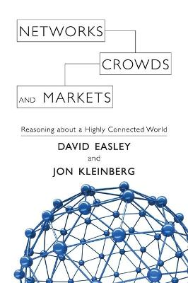 Networks, Crowds, and Markets: Reasoning about a Highly Connected World (Hardback)