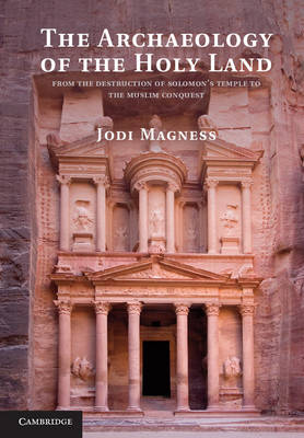 The Archaeology of the Holy Land: From the Destruction of Solomon's Temple to the Muslim Conquest (Hardback)