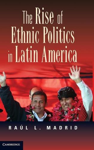The Rise of Ethnic Politics in Latin America (Hardback)