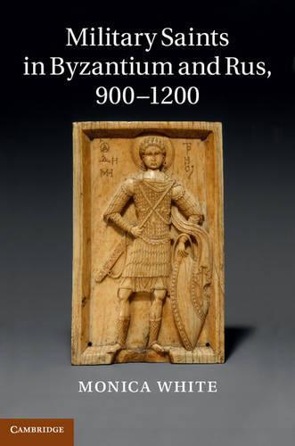 Military Saints in Byzantium and Rus, 900-1200 (Hardback)