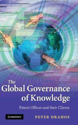 The Global Governance of Knowledge: Patent Offices and their Clients (Hardback)