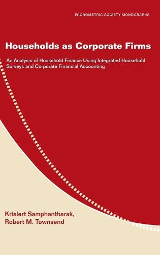 Households as Corporate Firms: An Analysis of Household Finance Using Integrated Household Surveys and Corporate Financial Accounting - Econometric Society Monographs 46 (Hardback)