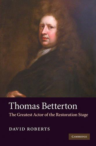 Thomas Betterton: The Greatest Actor of the Restoration Stage (Hardback)