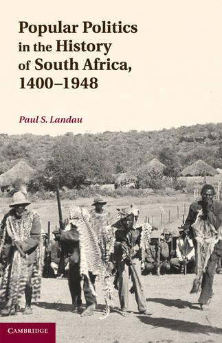 Popular Politics in the History of South Africa, 1400-1948 (Hardback)