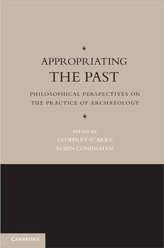 Appropriating the Past: Philosophical Perspectives on the Practice of Archaeology (Hardback)