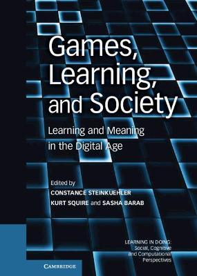 Games, Learning, and Society: Learning and Meaning in the Digital Age - Learning in Doing: Social, Cognitive and Computational Perspectives (Hardback)