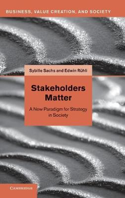Stakeholders Matter: A New Paradigm for Strategy in Society - Business, Value Creation, and Society (Hardback)