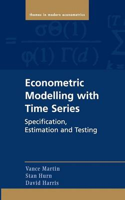 Econometric Modelling with Time Series: Specification, Estimation and Testing - Themes in Modern Econometrics (Hardback)