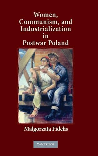 Women, Communism, and Industrialization in Postwar Poland (Hardback)
