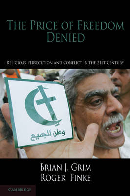 Cambridge Studies in Social Theory, Religion and Politics: The Price of Freedom Denied: Religious Persecution and Conflict in the Twenty-First Century (Hardback)