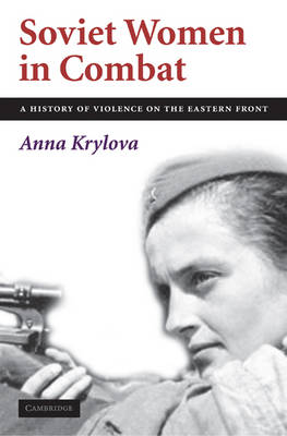 Soviet Women in Combat: A History of Violence on the Eastern Front (Hardback)