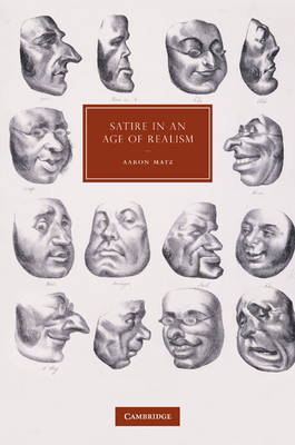 Satire in an Age of Realism - Cambridge Studies in Nineteenth-Century Literature & Culture 72 (Hardback)