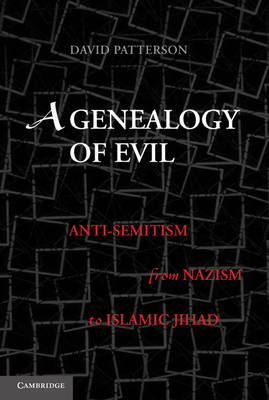 A Genealogy of Evil: Anti-Semitism from Nazism to Islamic Jihad (Hardback)