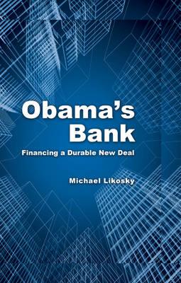 Obama's Bank: Financing a Durable New Deal (Hardback)
