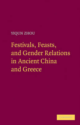 Festivals, Feasts, and Gender Relations in Ancient China and Greece (Hardback)