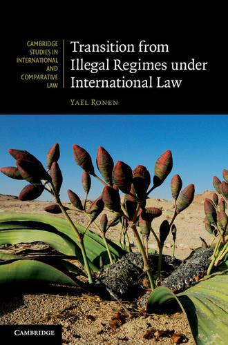 Transition from Illegal Regimes under International Law - Cambridge Studies in International and Comparative Law 78 (Hardback)