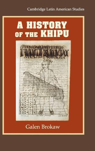 A History of the Khipu - Cambridge Latin American Studies 94 (Hardback)