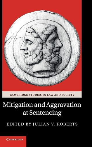 Mitigation and Aggravation at Sentencing - Cambridge Studies in Law and Society (Hardback)