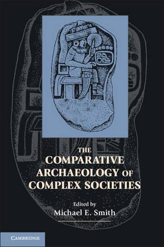 The Comparative Archaeology of Complex Societies (Hardback)