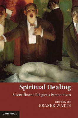 Spiritual Healing: Scientific and Religious Perspectives (Hardback)