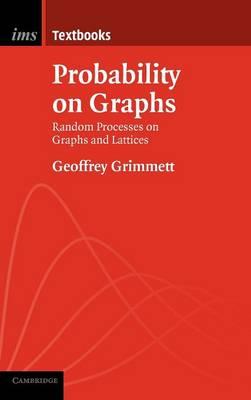 Probability on Graphs: Random Processes on Graphs and Lattices - Institute of Mathematical Statistics Textbooks 1 (Hardback)