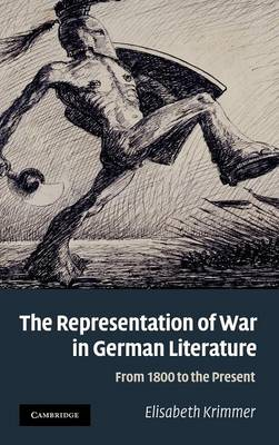 The Representation of War in German Literature: From 1800 to the Present (Hardback)