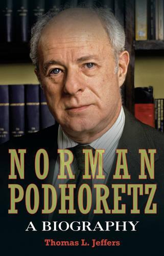 Norman Podhoretz: A Biography (Hardback)