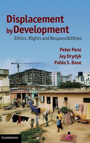 Displacement by Development: Ethics, Rights and Responsibilities (Hardback)