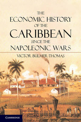 The Economic History of the Caribbean since the Napoleonic Wars (Hardback)