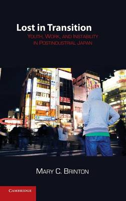 Lost in Transition: Youth, Work, and Instability in Postindustrial Japan (Hardback)