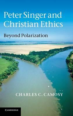 Peter Singer and Christian Ethics: Beyond Polarization (Hardback)