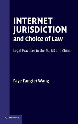 Internet Jurisdiction and Choice of Law: Legal Practices in the EU, US and China (Hardback)