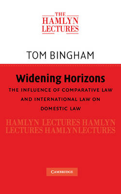 Widening Horizons: The Influence of Comparative Law and International Law on Domestic Law - The Hamlyn Lectures (Hardback)