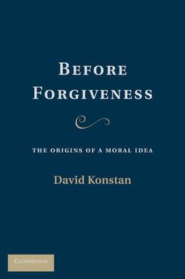 Before Forgiveness: The Origins of a Moral Idea (Hardback)