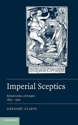 Ideas in Context: Imperial Sceptics: British Critics of Empire, 1850-1920 Series Number 97 (Hardback)