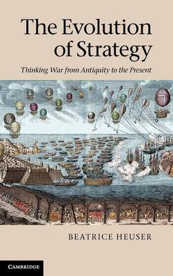 The Evolution of Strategy: Thinking War from Antiquity to the Present (Hardback)
