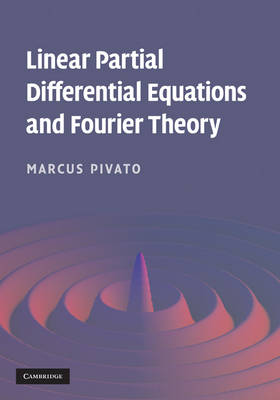 Linear Partial Differential Equations and Fourier Theory (Hardback)