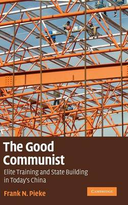 The Good Communist: Elite Training and State Building in Today's China (Hardback)