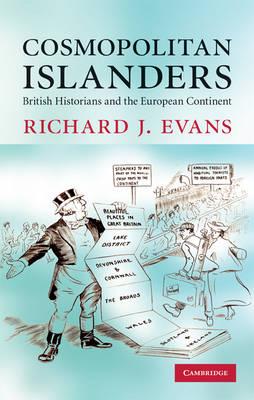 Cosmopolitan Islanders: British Historians and the European Continent (Hardback)